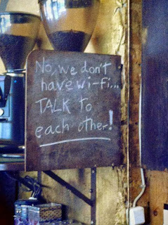 No we don't have wi-fi - talk to one another
